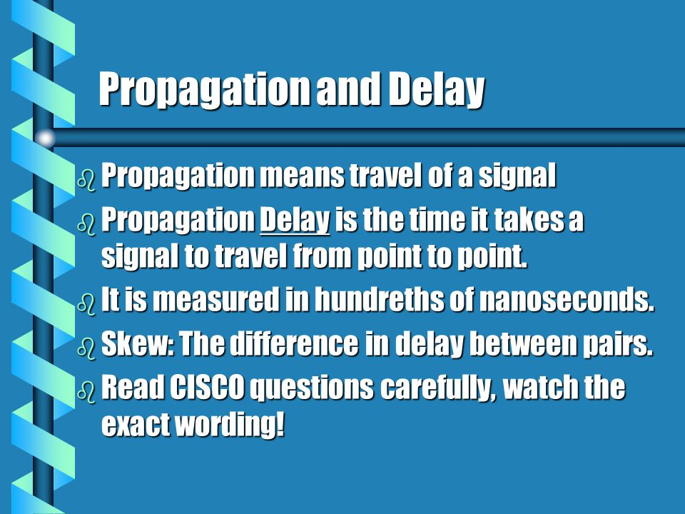 Propagation and Delay b Propagation means travel of a signal b Propagation Delay is the time it takes a signal to travel from point to point.