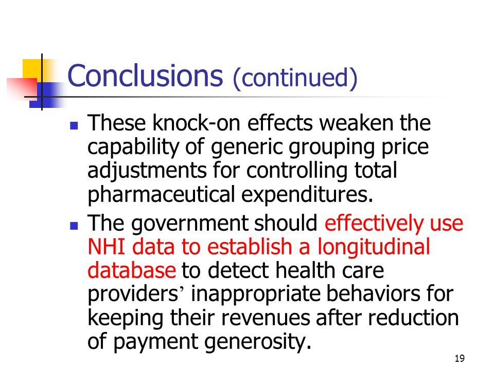 19 Conclusions (continued) These knock-on effects weaken the capability of generic grouping price adjustments for controlling total pharmaceutical expenditures.