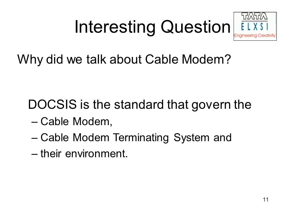 11 Interesting Question Why did we talk about Cable Modem? DOCSIS is the standard that govern the –Cable Modem, –Cable Modem Terminating System and –t