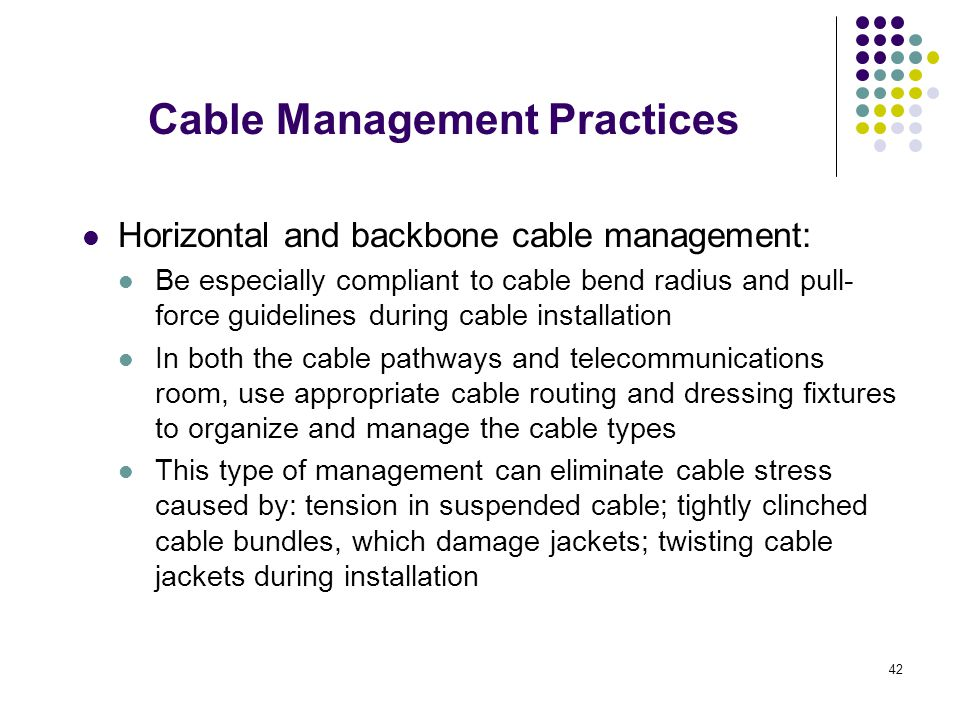 42 Horizontal and backbone cable management: Be especially compliant to cable bend radius and pull- force guidelines during cable installation In both