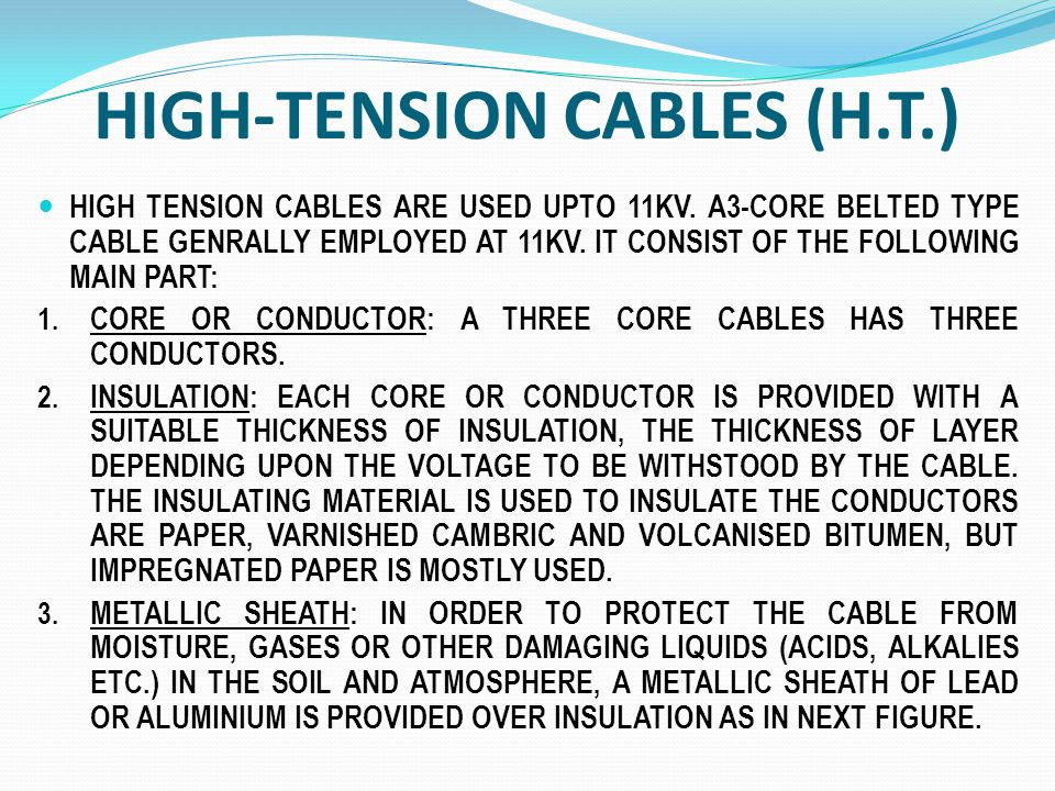 HIGH-TENSION CABLES (H.T.) HIGH TENSION CABLES ARE USED UPTO 11KV. A3-CORE BELTED TYPE CABLE GENRALLY EMPLOYED AT 11KV. IT CONSIST OF THE FOLLOWING MA