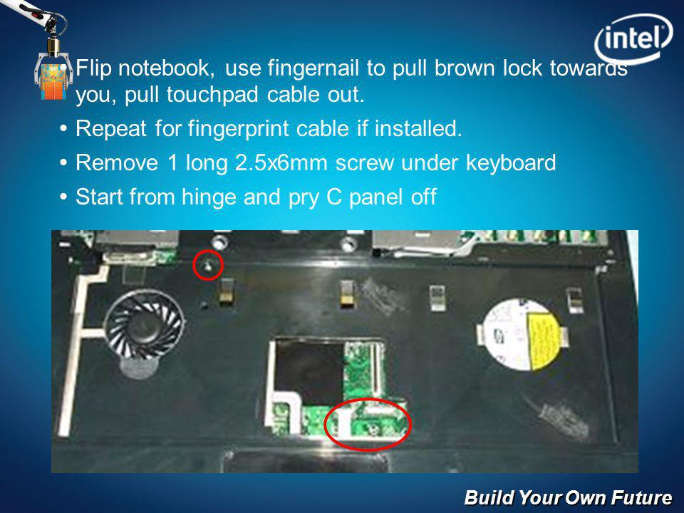 Build Your Own Future Flip notebook, use fingernail to pull brown lock towards you, pull touchpad cable out. Repeat for fingerprint cable if installed