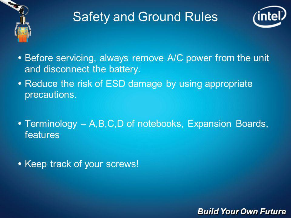 Build Your Own Future Safety and Ground Rules Before servicing, always remove A/C power from the unit and disconnect the battery. Reduce the risk of E