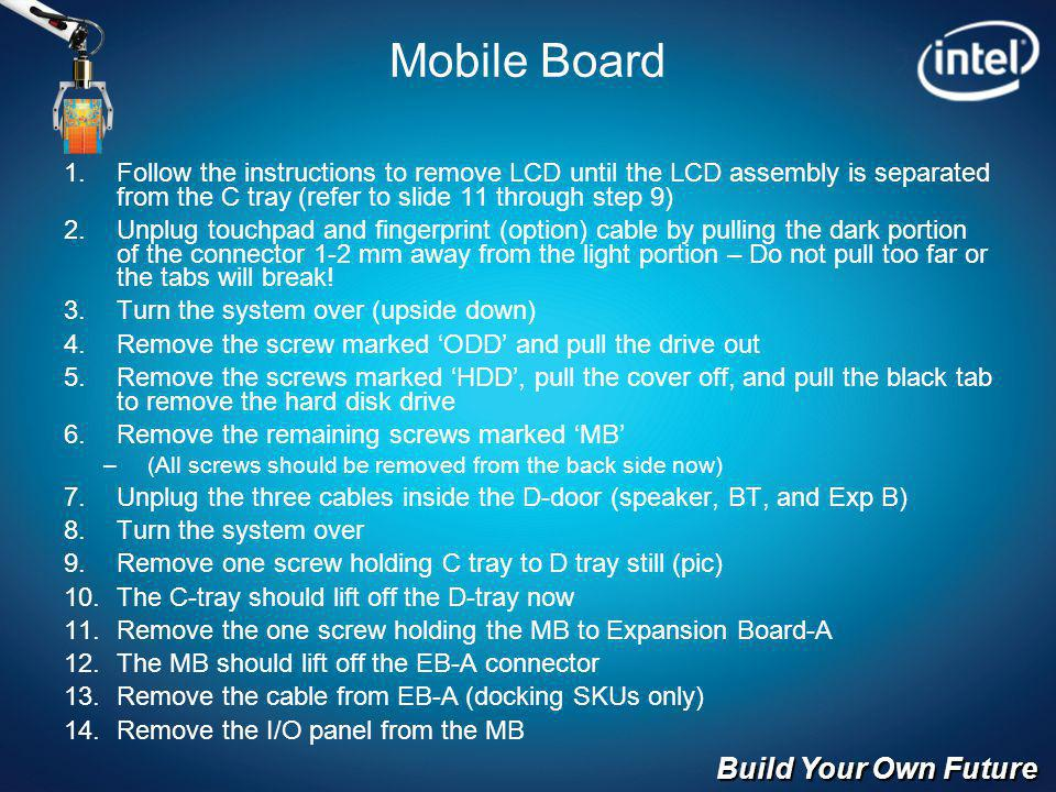 Build Your Own Future Mobile Board Follow the instructions to remove LCD until the LCD assembly is separated from the C tray (refer to slide 11 throug