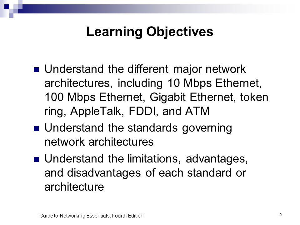 Guide to Networking Essentials, Fourth Edition2 Learning Objectives Understand the different major network architectures, including 10 Mbps Ethernet,