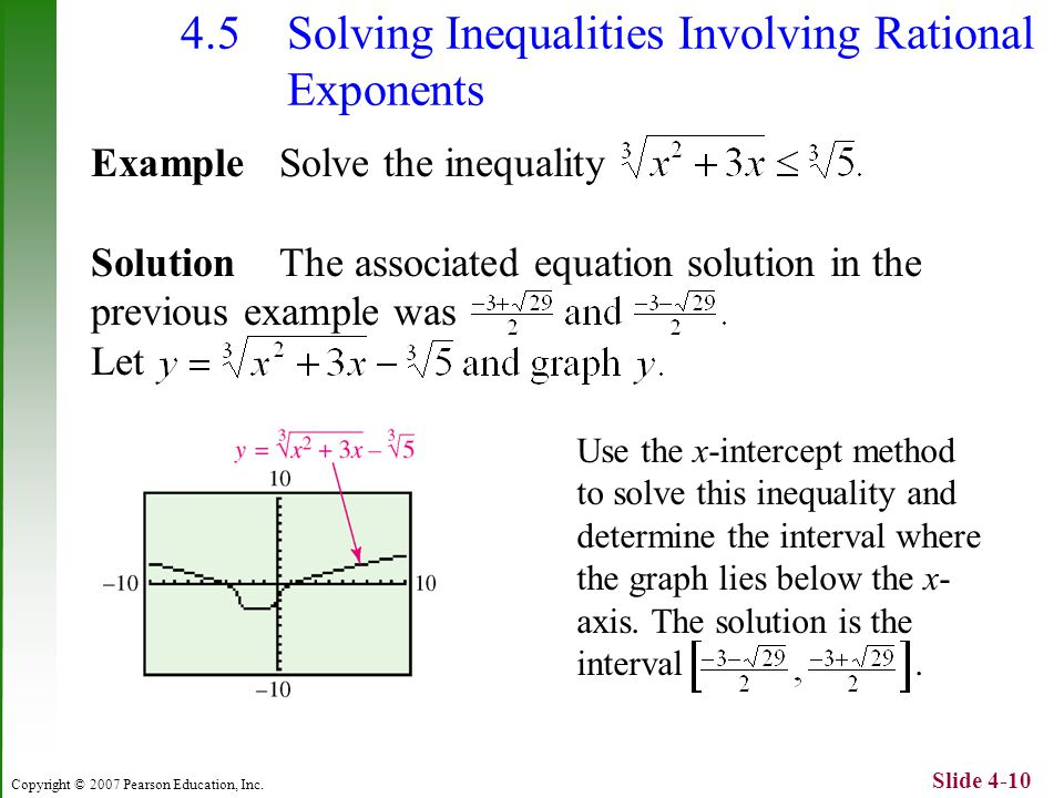 Copyright © 2007 Pearson Education, Inc. Slide 4-10 4.5 Solving Inequalities Involving Rational Exponents Example Solve the inequality Solution The as