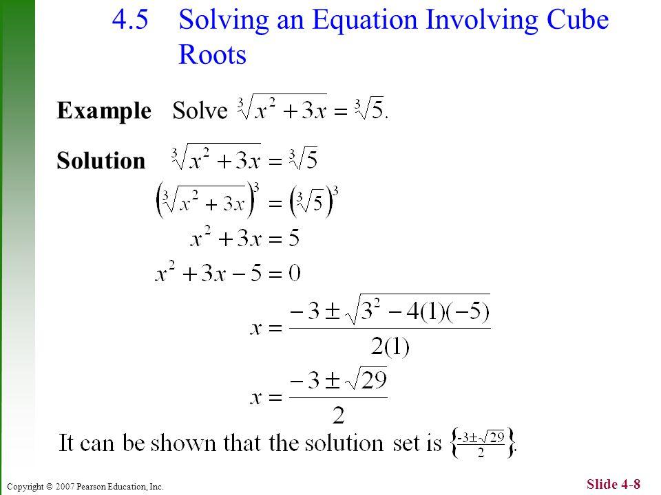 Copyright © 2007 Pearson Education, Inc. Slide 4-8 4.5 Solving an Equation Involving Cube Roots ExampleSolve Solution