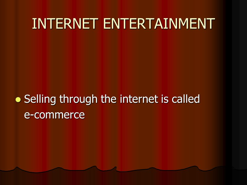 INTERNET ENTERTAINMENT Selling through the internet is called Selling through the internet is callede-commerce