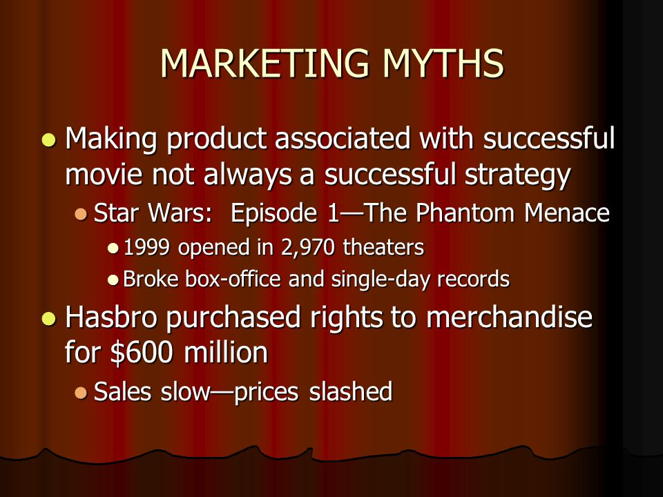 MARKETING MYTHS Making product associated with successful movie not always a successful strategy Making product associated with successful movie not a