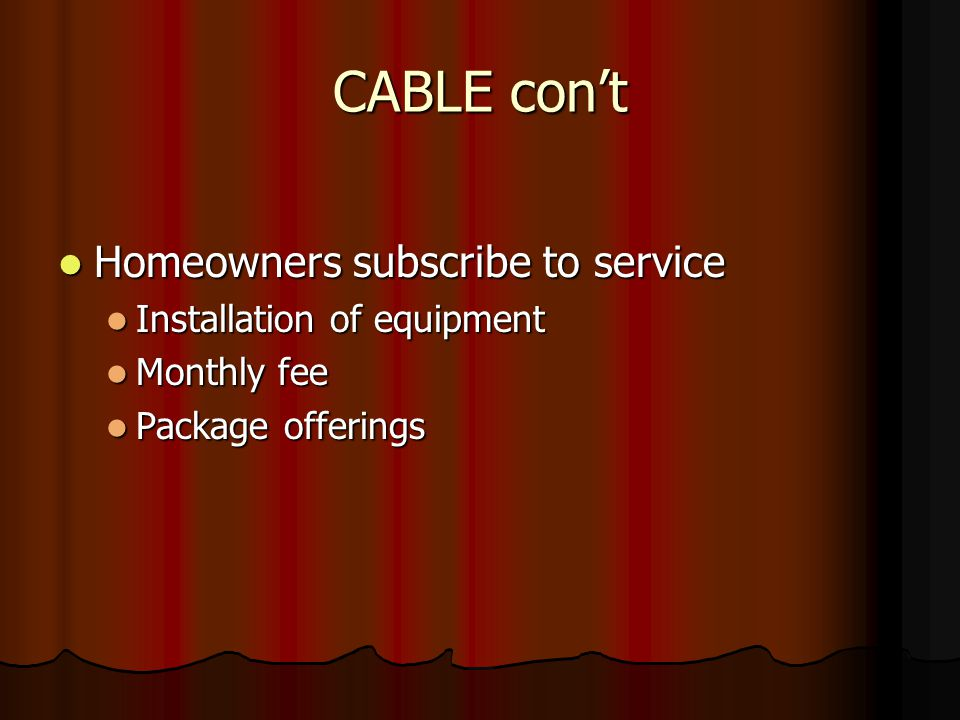 CABLE cont Homeowners subscribe to service Homeowners subscribe to service Installation of equipment Installation of equipment Monthly fee Monthly fee