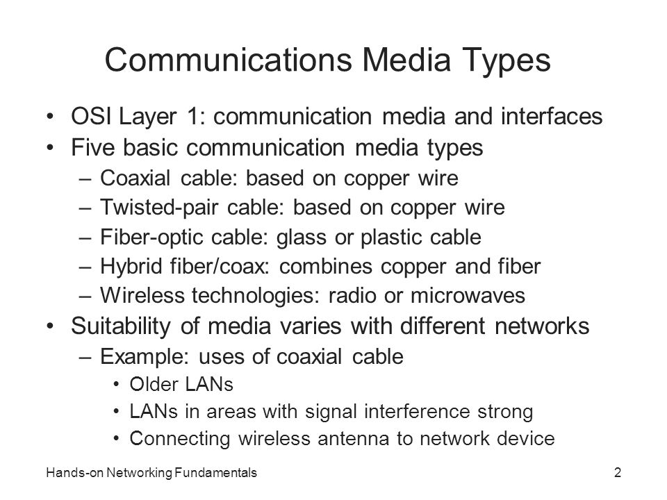 Hands-on Networking Fundamentals2 Communications Media Types OSI Layer 1: communication media and interfaces Five basic communication media types –Coa