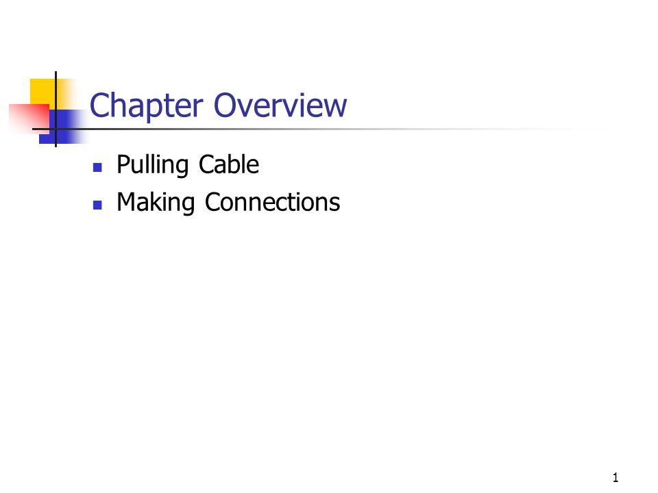 1 Chapter Overview Pulling Cable Making Connections