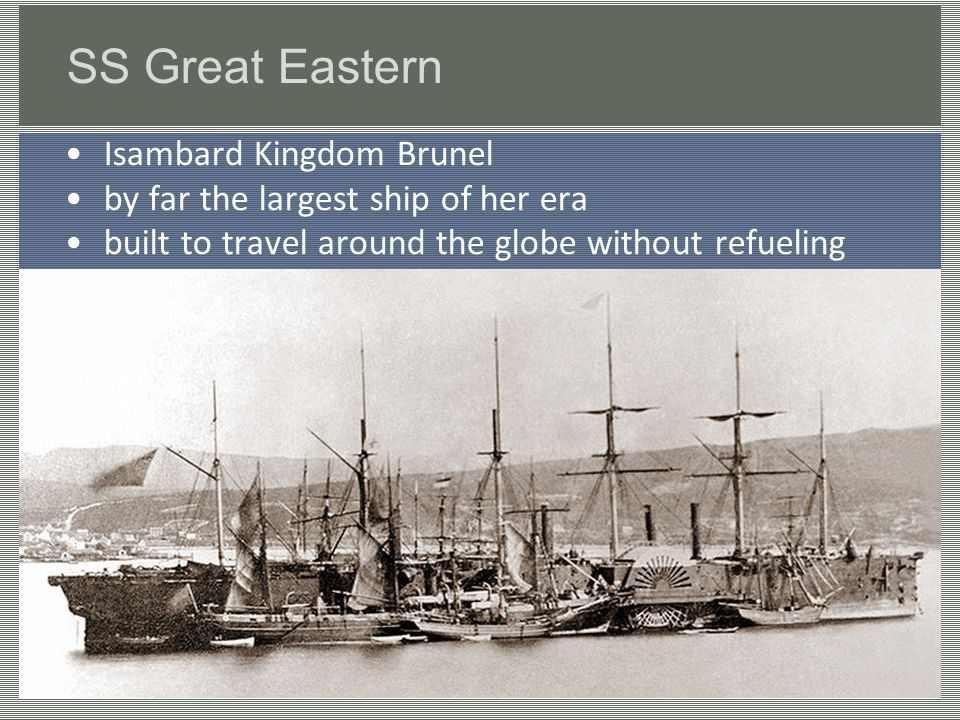 SS Great Eastern Isambard Kingdom Brunel by far the largest ship of her era built to travel around the globe without refueling