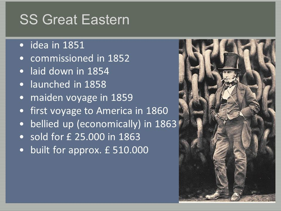 SS Great Eastern idea in 1851 commissioned in 1852 laid down in 1854 launched in 1858 maiden voyage in 1859 first voyage to America in 1860 bellied up