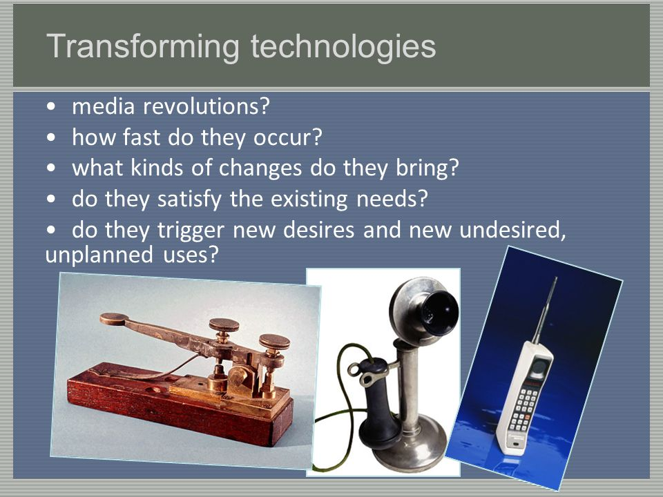 Transforming technologies media revolutions? how fast do they occur? what kinds of changes do they bring? do they satisfy the existing needs? do they
