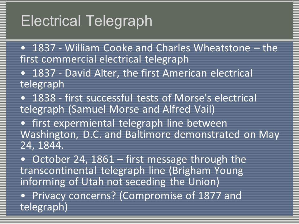 Electrical Telegraph 1837 - William Cooke and Charles Wheatstone – the first commercial electrical telegraph 1837 - David Alter, the first American el