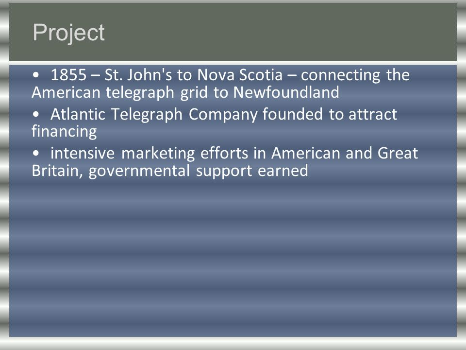 Project 1855 – St. John's to Nova Scotia – connecting the American telegraph grid to Newfoundland Atlantic Telegraph Company founded to attract financ
