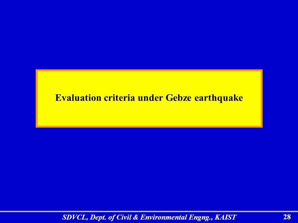 SDVCL, Dept. of Civil & Environmental Engng., KAIST 28 Evaluation criteria under Gebze earthquake