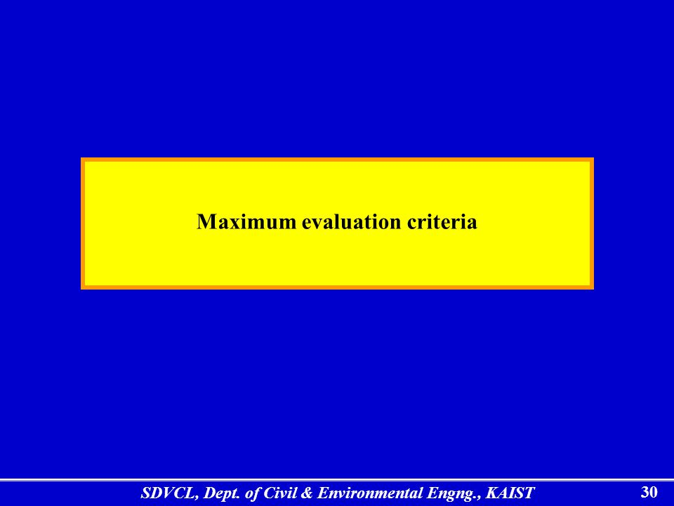 SDVCL, Dept. of Civil & Environmental Engng., KAIST 30 Maximum evaluation criteria