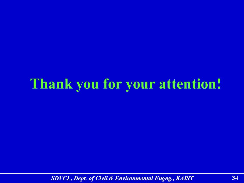 SDVCL, Dept. of Civil & Environmental Engng., KAIST 34 Thank you for your attention!