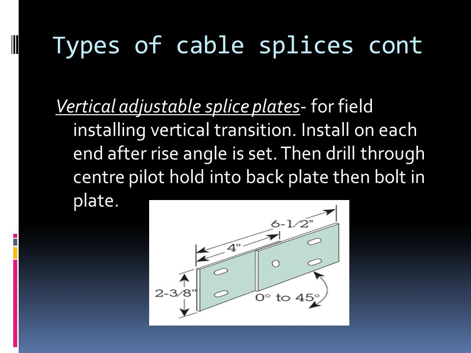 Types of cable splices cont Vertical adjustable splice plates- for field installing vertical transition.