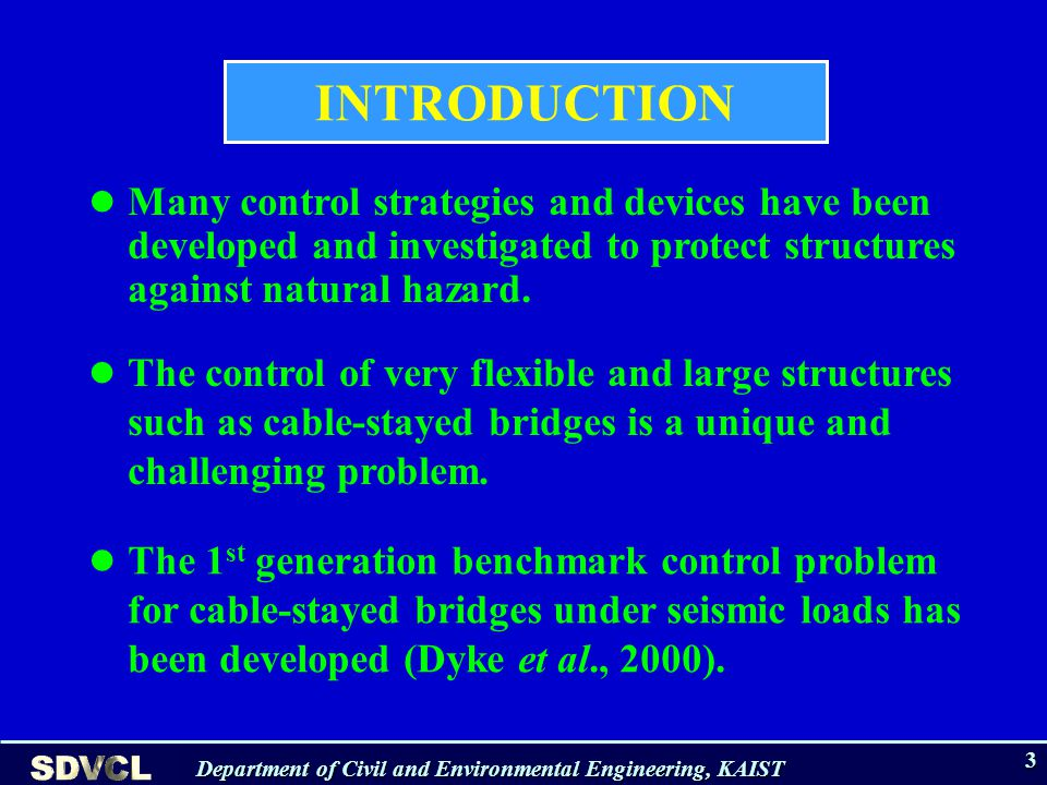 Department of Civil and Environmental Engineering, KAIST 14 Control device and sensor locations 2 2 1 5 accelerometers 8(6) 4(6) 24 hydraulic actuators, 24 LRBs H 2 /LQG Control force 22 4 displacement sensors