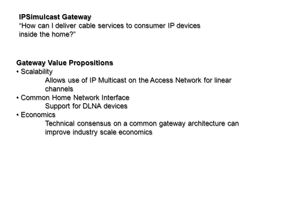 IPSimulcast Gateway How can I deliver cable services to consumer IP devices inside the home.