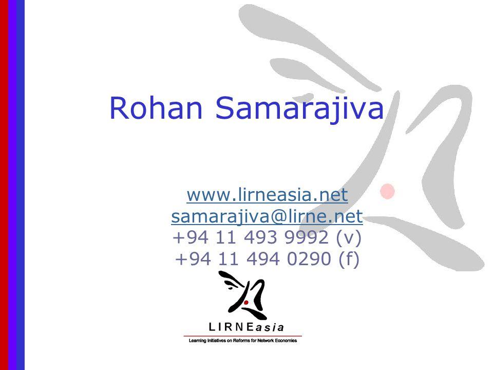 Rohan Samarajiva www.lirneasia.net samarajiva@lirne.net +94 11 493 9992 (v) +94 11 494 0290 (f)