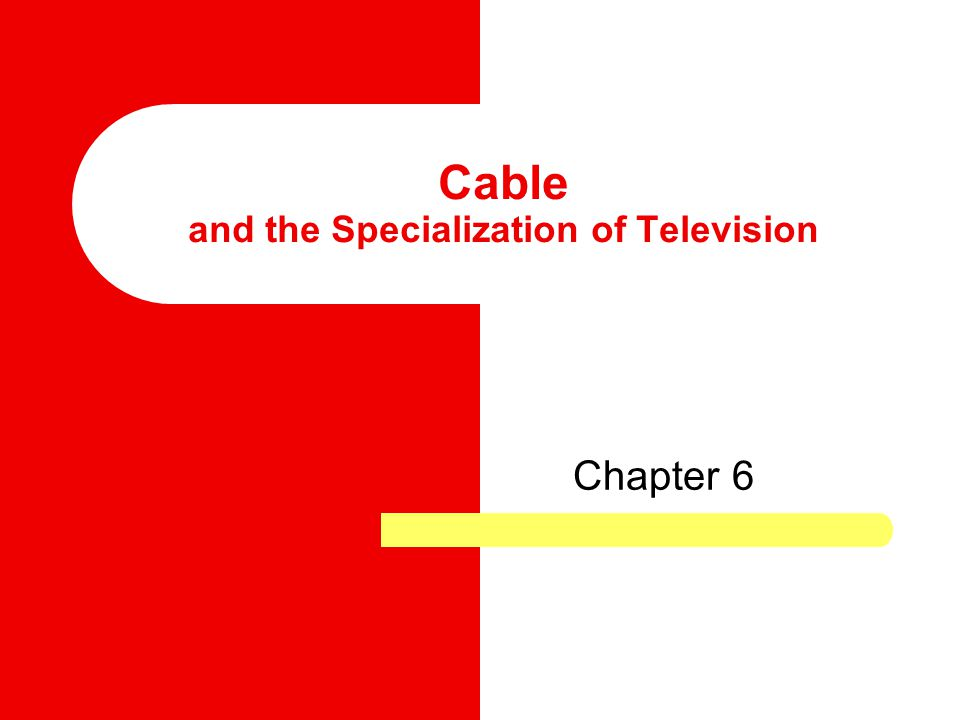 Cable and the Specialization of Television Chapter 6