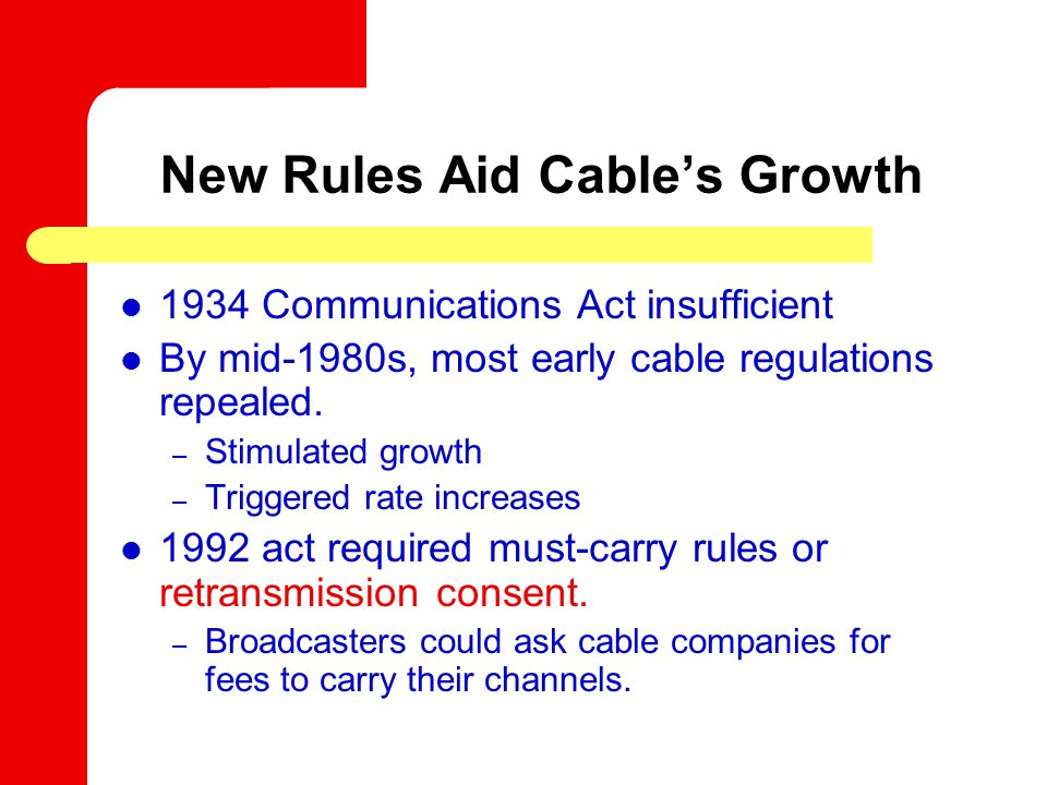 1934 Communications Act insufficient By mid-1980s, most early cable regulations repealed.