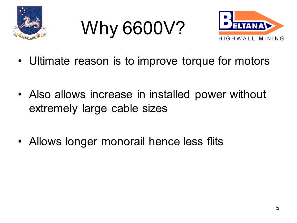 5 Ultimate reason is to improve torque for motors Also allows increase in installed power without extremely large cable sizes Allows longer monorail hence less flits Why 6600V