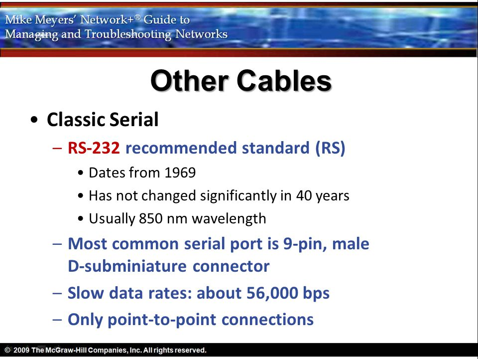 Classic Serial –RS-232 recommended standard (RS) Dates from 1969 Has not changed significantly in 40 years Usually 850 nm wavelength –Most common seri