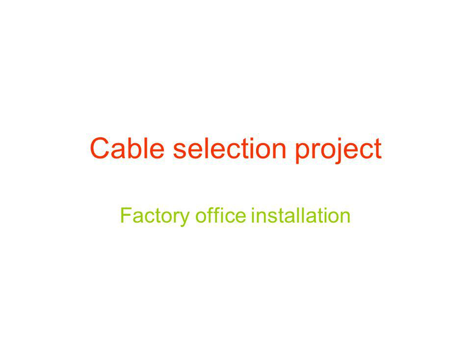 Cable selection project Factory office installation