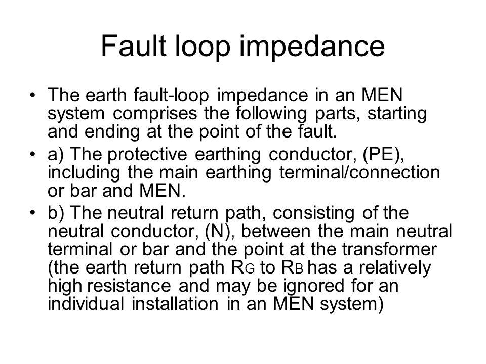 Fault loop impedance The earth fault-loop impedance in an MEN system comprises the following parts, starting and ending at the point of the fault. a)