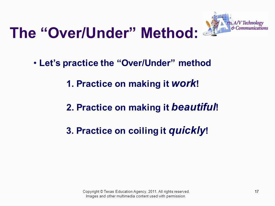 The Over/Under Method: 17 Lets practice the Over/Under method 1. Practice on making it work ! 2. Practice on making it beautiful ! 3. Practice on coil