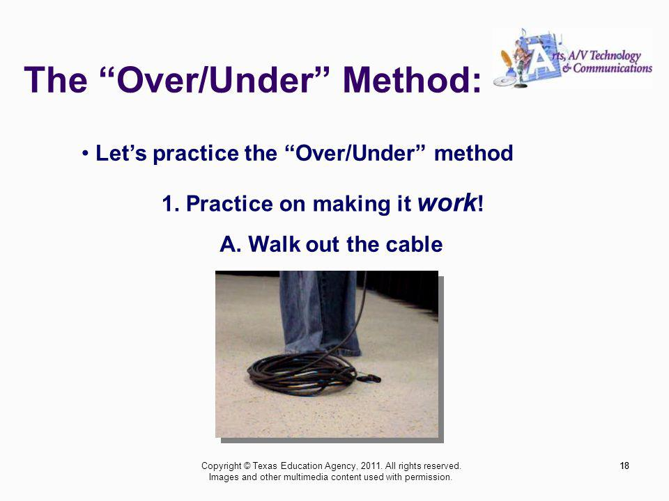The Over/Under Method: 18 Lets practice the Over/Under method 1. Practice on making it work ! A. Walk out the cable 18Copyright © Texas Education Agen