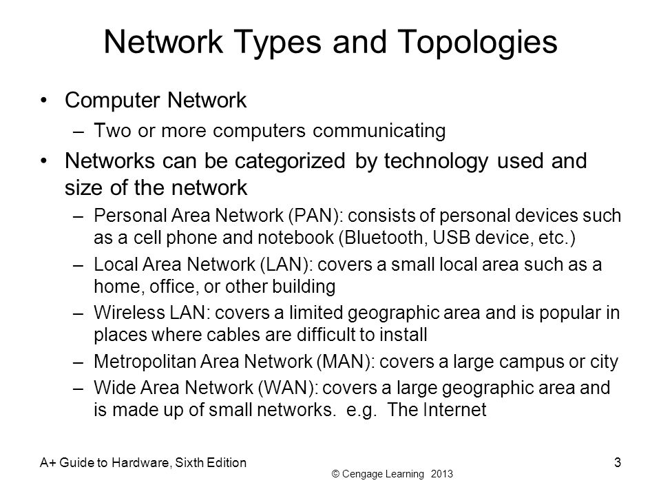 © Cengage Learning 2013 Network Types and Topologies Computer Network –Two or more computers communicating Networks can be categorized by technology u