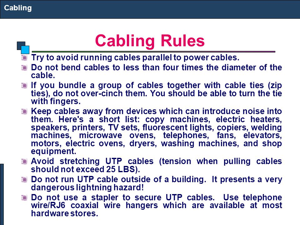 Cabling Rules Try to avoid running cables parallel to power cables.