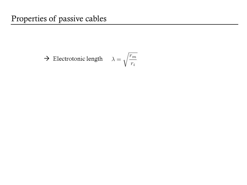 Electrotonic length Properties of passive cables