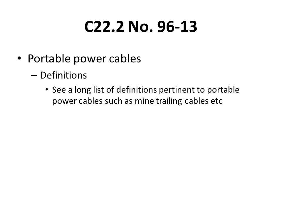C22.2 No. 96-13 Portable power cables – Definitions See a long list of definitions pertinent to portable power cables such as mine trailing cables etc