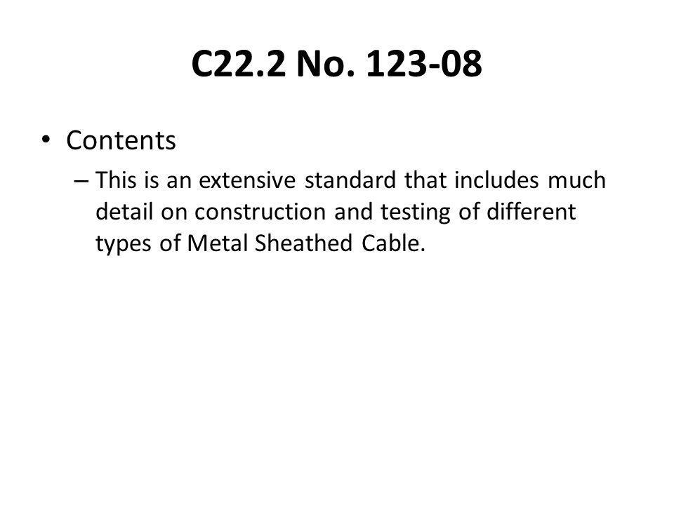 C22.2 No. 123-08 Contents – This is an extensive standard that includes much detail on construction and testing of different types of Metal Sheathed C