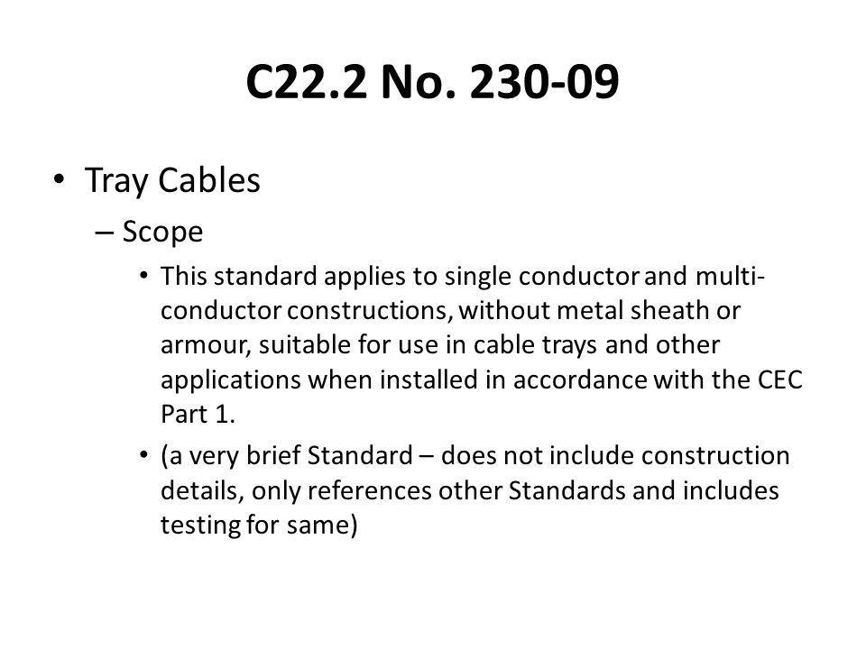C22.2 No. 230-09 Tray Cables – Scope This standard applies to single conductor and multi- conductor constructions, without metal sheath or armour, sui