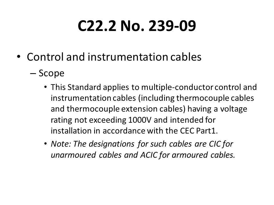 C22.2 No. 239-09 Control and instrumentation cables – Scope This Standard applies to multiple-conductor control and instrumentation cables (including