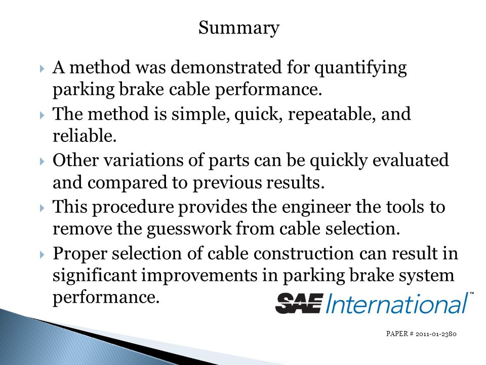 A method was demonstrated for quantifying parking brake cable performance. The method is simple, quick, repeatable, and reliable. Other variations of