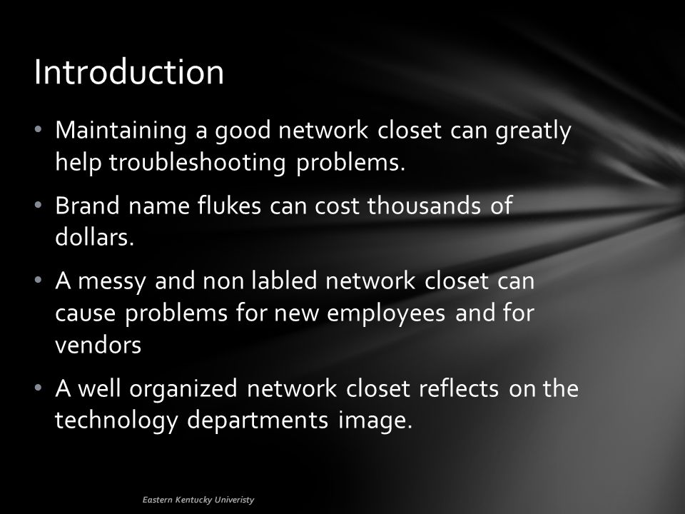 Maintaining a good network closet can greatly help troubleshooting problems.