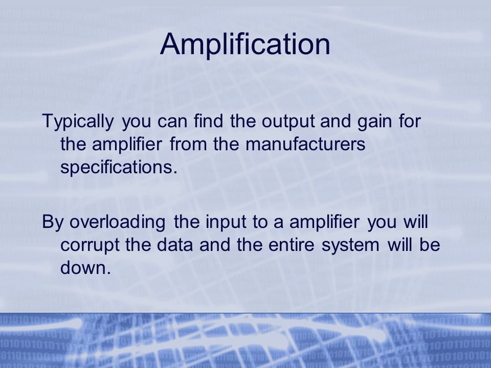 Amplification Typically you can find the output and gain for the amplifier from the manufacturers specifications.