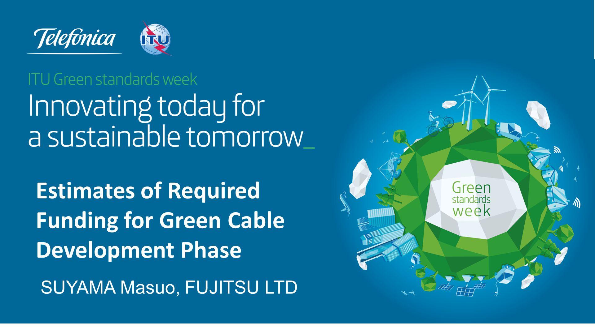 SUYAMA Masuo, FUJITSU LTD Estimates of Required Funding for Green Cable Development Phase