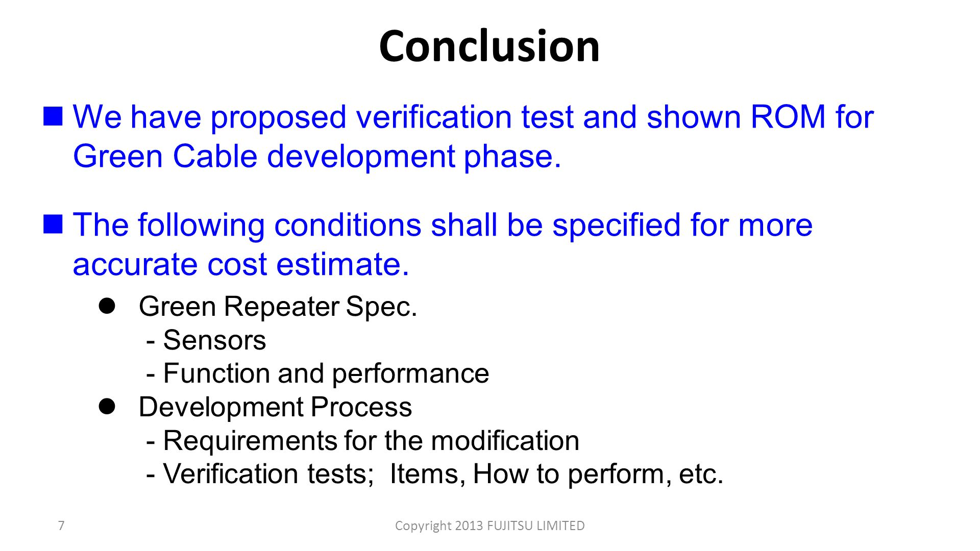 Conclusion 7Copyright 2013 FUJITSU LIMITED The following conditions shall be specified for more accurate cost estimate.
