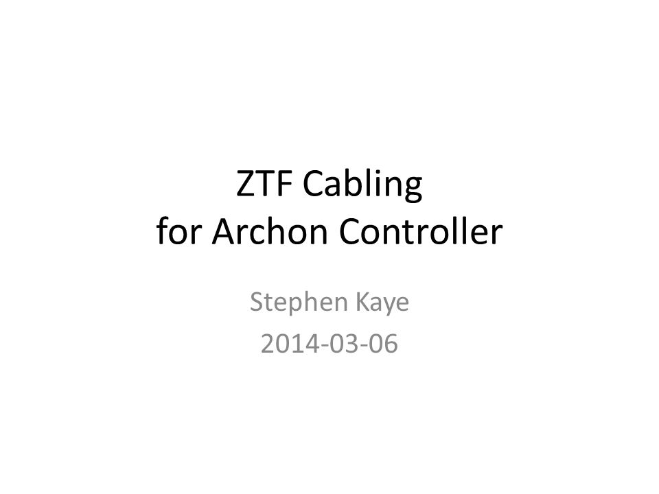 ZTF Cabling for Archon Controller Stephen Kaye 2014-03-06