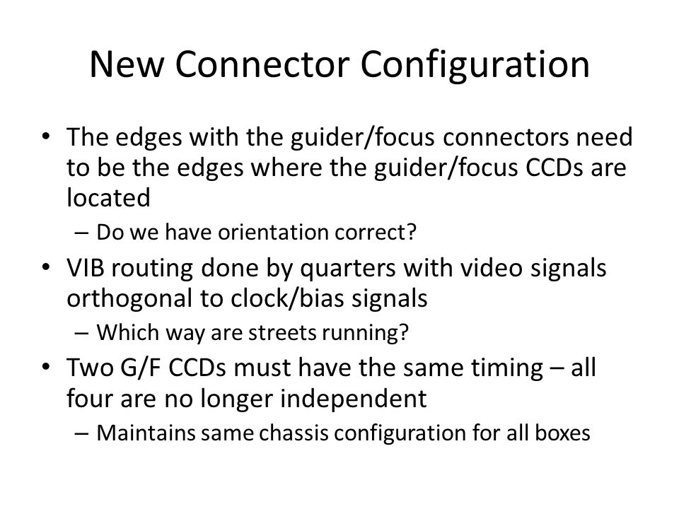 New Connector Configuration The edges with the guider/focus connectors need to be the edges where the guider/focus CCDs are located – Do we have orientation correct.